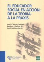 el educador socialen accion de la teoria ala praxis ana martin cuadrado 9788480049832