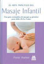 el arte practico del masaje infantil: una guia sistematica de mas ajes y ejercicios para bebes de 0 a 3 años peter walker 9788480195232