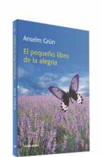 el pequeño libro de la alegria-anselm grun-9788481697032