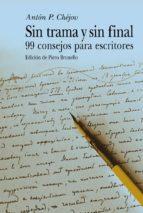 sin trama y sin final: 99 consejos para escritores-anton pavlovich chejov-9788484282532