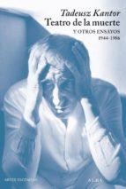 el teatro y la muerte y otros ensayos 1944 1986 tadeusz kantor 9788484285632