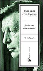 trabajos de amor dispersos: conferencias sobre shakespeare-wystan hugh auden-9788484324232