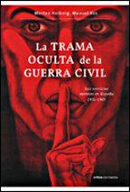 la trama oculta de la guerra civil: los servicios secretos en esp aña 1931 1945 manuel ros agudo morten heiberg 9788484327332