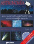 astronomia: manual completo: metodos e instrumentos basicos para la observacion del firmamento (incluye gratis un planisferio)    ratis un planisferio) carole stott carole scott 9788486115432