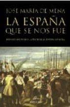 la españa que se nos fue. episodios historicos a traves de la pin tura española jose maria de mena 9788488586032
