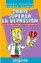 como superar la depresion pedro moreno gea carmen blanco sanchez 9788489672932