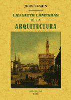 las siete lámparas de la arquitectura (edición facsímil)-john ruskin-9788490015032