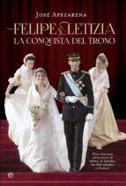 felipe y letizia. la conquista del trono (ebook)-jose apezarena-9788490601532