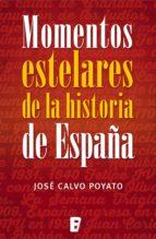 momentos estelares de la historia de españa (ebook) jose calvo poyato 9788490697832