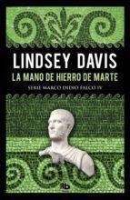 la mano de hierro de marte (serie marco didio falco 4) (ebook)-lindsey davis-9788490705032