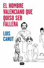el hombre valenciano que quiso ser fallera-luis canut-9788491293132
