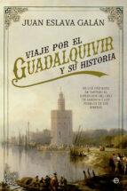 viaje por el guadalquivir y su historia-juan eslava galan-9788491641032