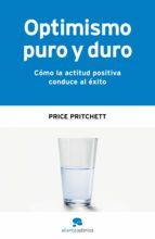optimismo puro y duro: como la actitud positiva conduce al exito 9788493562632