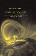 universos paralelos: los universos alternativos de la ciencia y e l futuro del cosmos-michio kaku-9788493576332