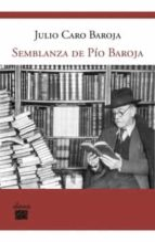 semblanza de pio baroja: con un epistolario inedito de la familia baroja durante la guerra civil española julio caro baroja 9788493822132