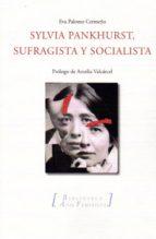 sylvia panhurst, sufragista y socialista eva palomo cermeño 9788494295232