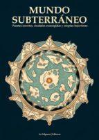 mundo subterraneo: puertas secretas, ciudades sumergidas y utopias bajo tierra 9788494420832