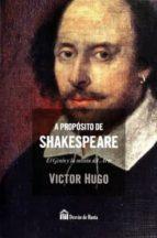 a proposito de shakespeare: el genio y la mision del arte-victor hugo-9788494513732