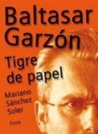 baltasar garzon, tigre de papel-mariano sanchez soler-9788495440532