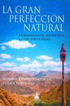 la gran perfeccion natural nñoshul kempo rimpoche lama surya das 9788496478732