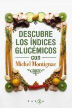 descubre los indices glucemicos con michael montignac: experto en adelgazamiento michel montignac 9788496599932