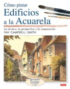 como pintar edificios a la acuarela ray campbell smith 9788496777132
