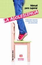 manual para superar la adolescencia: tratado sobre educacion e in teligencia emocional-toni garcia arias-9788497007832