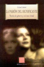 la pasion del significante : teoria del genero y cultura visual giulia colaizzi 9788497422932
