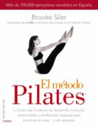 el metodo pilates: la guia mas moderna de desarrollo muscular, es tiramiento y tonificacion corporal para practicar en casa y sin aparatos-brooke siler-9788497544832