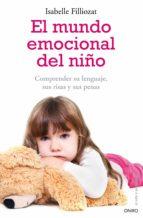 el mundo emocional del niño: comprende su lenguaje, sus risas y s us penas isabelle filliozat 9788497545532