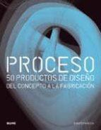 proceso: 50 productos de diseño: del concepto a la fabricacion-jennifer hudson-9788498013832