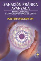 sanacion pranica avanzada: manual practico. sanacion con pranas d e color choa kok sui 9788498271232