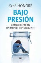 bajo presion: rescatar a nuestros hijos de una paternidad freneti ca-carl honore-9788498673432