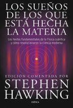 los sueños de los que esta hecha la materia: los textos fundament ales de la fisica cuantica y como revolucionaron la ciencia moderna blake stimson 9788498920932