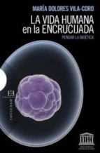 la vida humana en la encrucijada: pensar la bioetica-maria dolores vila-coro-9788499200132