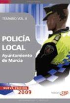 POLICIA LOCAL DEL AYUNTAMIENTO DE MURCIA. TEMARIO VOL. II.