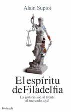 el espiritu de filadelfia: la justicia social frente al mercado t otal alain supiot 9788499421032