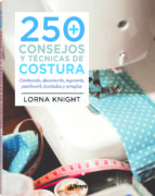 250 consejos y tecnicas de costura: confeccion, decoracion, patch work, bordados y arreglos-lorna knight-9789089982032