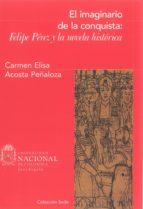 el imaginario de la conquista: felipe pérez y la novela histórica (ebook)-carmen elisa acosta peñaloza-9789587750232
