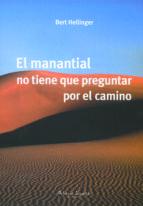 el manantial no tiene que preguntar por el camino (3ª ed.)-bert hellinger-9789871522132
