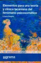 elementos para una teoria y clinica lacaniana del fenomeno psicos omatico-liliana szapiro-9789871649532