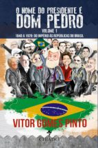 o nome do presidente é dom pedro – vol. 1 (1840 – 1929: do império às repúblicas do brasil) (ebook)-9789895181032