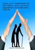apoyo en la organización de actividades para personas dependientes en instituciones. uf0128. (ebook) cdlap00008932