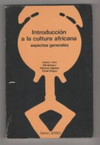 El libro de Introducción a la cultura africana. aspectos generales autor ALPHA; BALOGUN, OLA; AGUESSY, HONORAT; DIAGNE, PATHÉ I. SOW TXT!
