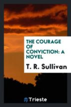 El libro de The courage of conviction autor T. R. SULLIVAN PDF!
