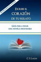 escribe el corazón de tu relato. guía para crear una novela inolvidable. (ebook) c.s. lakin 9781507107942
