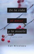 de la vida, el amor y la muerte (ebook) cat nicolaou 9781507189542
