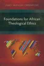 foundations for african theological ethics (ebook)-james nkansah-obrempong-9781907713842
