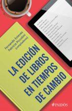 la edición de libros en tiempos de cambio (ebook)-fernando esteves-patricia piccolini-9786077473442