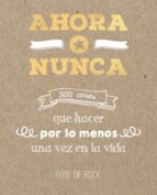 ahora o nunca: 500 cosas que hacer por lo menos una vez en la vida elise de rijck 9788401022142